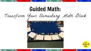 Guided Math: Transform Your Elementary Math Block