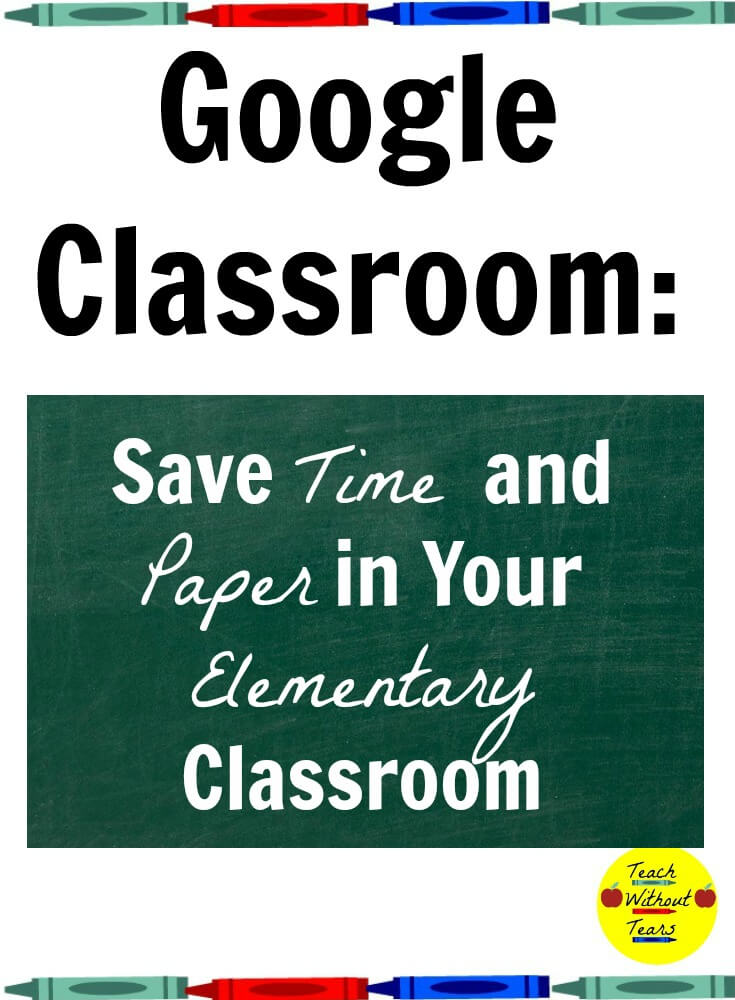 Find out all the benefits of using Google Classroom in your elementary classroom.