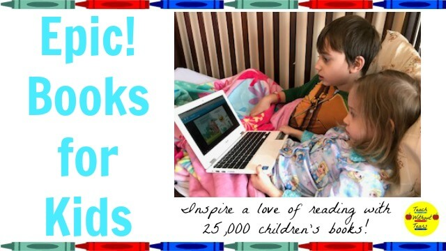 Epic! Books for Kids: Inspire Your Children to Love Reading