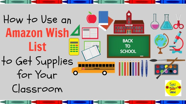 Do you have an Amazon Wish List? It's a great way to get supplies for your classroom without spending your hard-earned money.